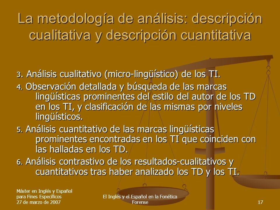 Máster en Inglés y Español para Fines Específicos 27 de marzo de 2007 El Inglés y el Español en la Fonética Forense17 La metodología de análisis: desc