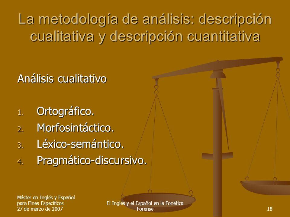 Máster en Inglés y Español para Fines Específicos 27 de marzo de 2007 El Inglés y el Español en la Fonética Forense18 La metodología de análisis: desc