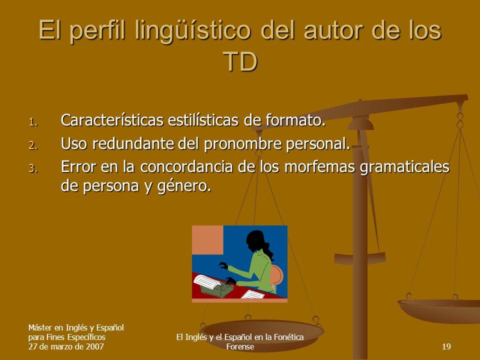 Máster en Inglés y Español para Fines Específicos 27 de marzo de 2007 El Inglés y el Español en la Fonética Forense19 El perfil lingüístico del autor de los TD 1.