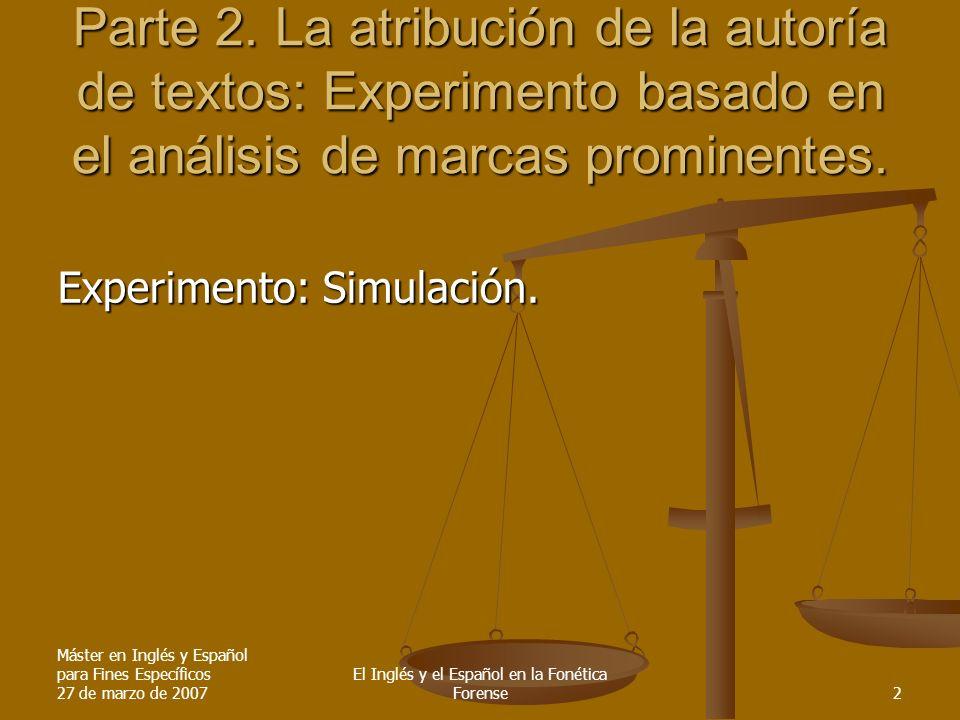 Máster en Inglés y Español para Fines Específicos 27 de marzo de 2007 El Inglés y el Español en la Fonética Forense2 Parte 2.