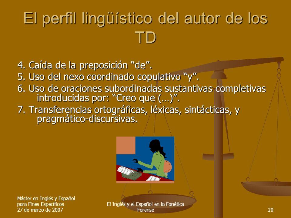 Máster en Inglés y Español para Fines Específicos 27 de marzo de 2007 El Inglés y el Español en la Fonética Forense20 El perfil lingüístico del autor