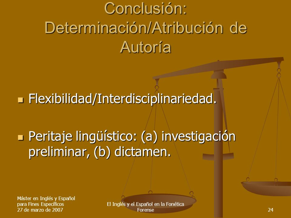 Máster en Inglés y Español para Fines Específicos 27 de marzo de 2007 El Inglés y el Español en la Fonética Forense24 Conclusión: Determinación/Atribu