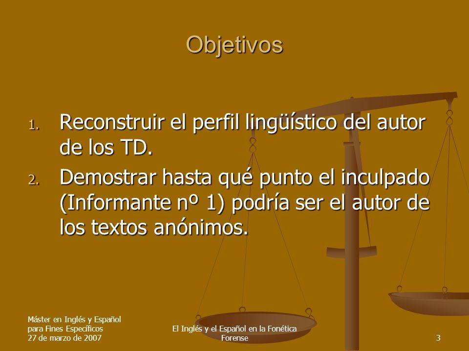 Máster en Inglés y Español para Fines Específicos 27 de marzo de 2007 El Inglés y el Español en la Fonética Forense3 Objetivos 1. Reconstruir el perfi