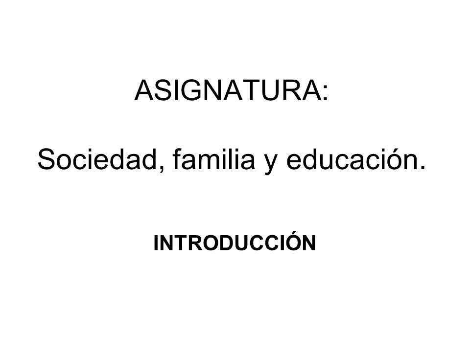 ASIGNATURA: Sociedad, familia y educación. INTRODUCCIÓN