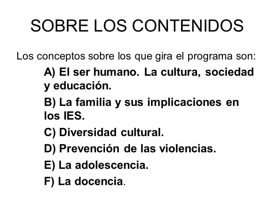 SOBRE LOS CONTENIDOS Los conceptos sobre los que gira el programa son: A) El ser humano. La cultura, sociedad y educación. B) La familia y sus implica