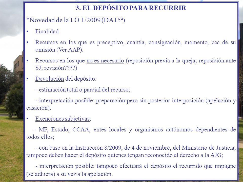 3. EL DEPÓSITO PARA RECURRIR *Novedad de la LO 1/2009 (DA15ª) Finalidad Recursos en los que es preceptivo, cuantía, consignación, momento, ccc de su o