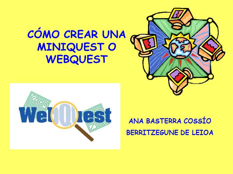 CÓMO CREAR UNA MINIQUEST O WEBQUEST ANA BASTERRA COSSÍO BERRITZEGUNE DE LEIOA