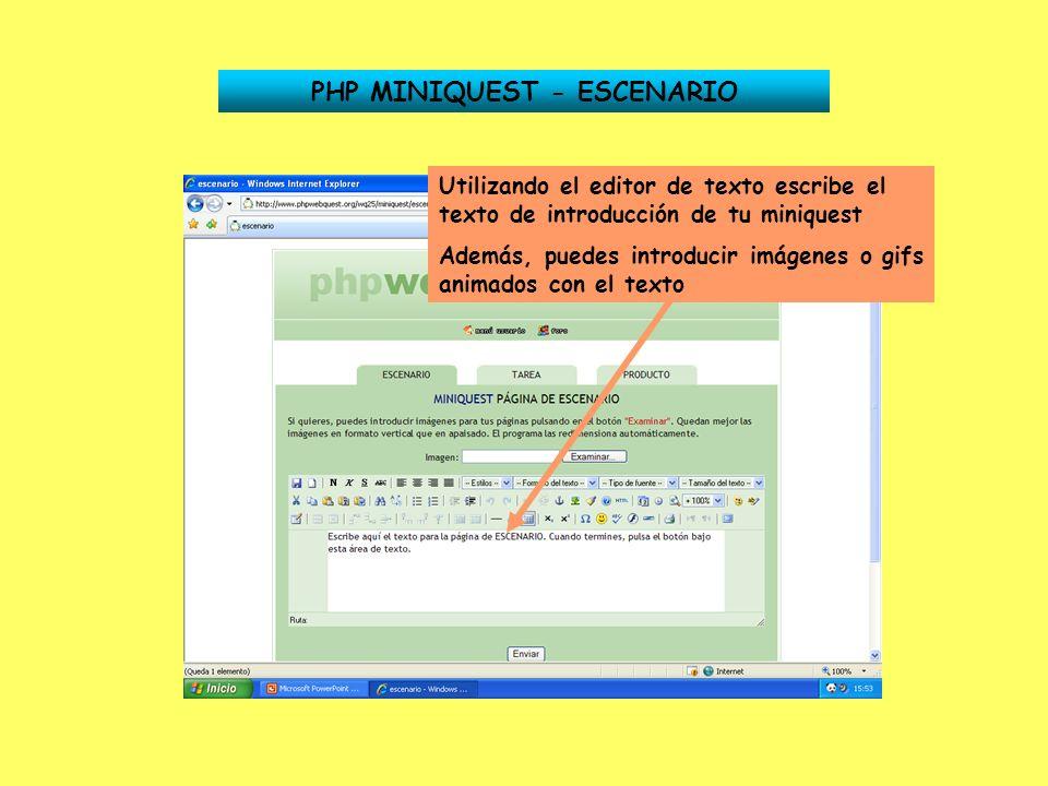 PHP MINIQUEST - ESCENARIO Utilizando el editor de texto escribe el texto de introducción de tu miniquest Además, puedes introducir imágenes o gifs ani