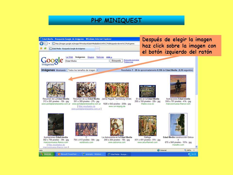 PHP MINIQUEST Después de elegir la imagen haz click sobre la imagen con el botón izquierdo del ratón