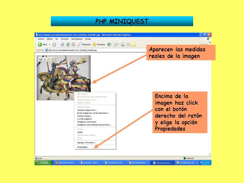 PHP MINIQUEST Aparecen las medidas reales de la imagen Encima de la imagen haz click con el botón derecho del ratón y elige la opción Propiedades