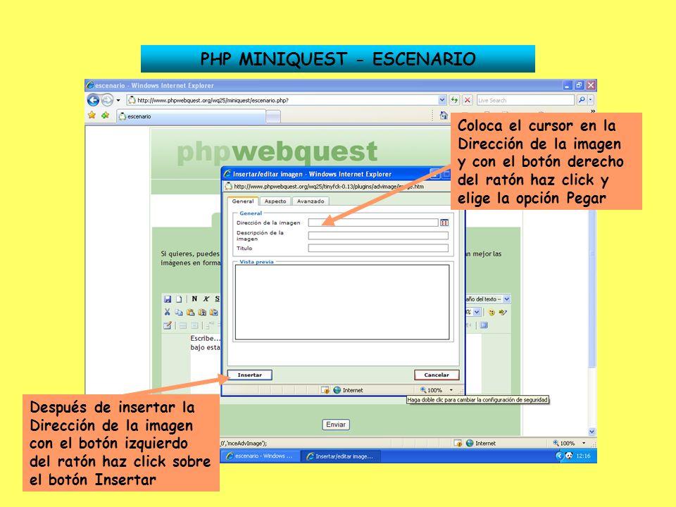 PHP MINIQUEST - ESCENARIO Coloca el cursor en la Dirección de la imagen y con el botón derecho del ratón haz click y elige la opción Pegar Después de