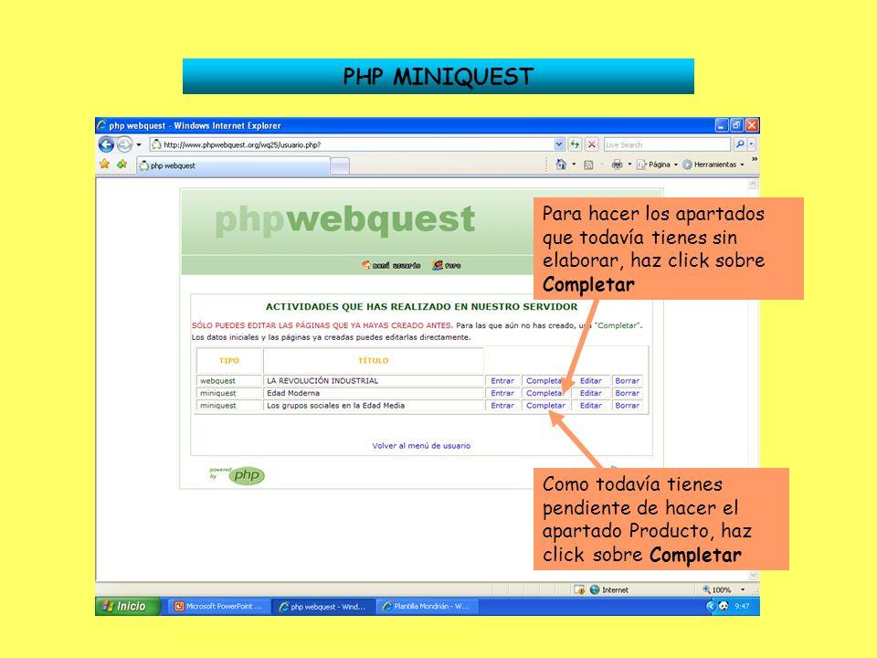 PHP MINIQUEST Para hacer los apartados que todavía tienes sin elaborar, haz click sobre Completar Como todavía tienes pendiente de hacer el apartado P