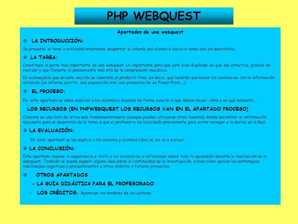 PHP WEBQUEST Apartados de una webquest LA INTRODUCCIÓN: Se presenta el tema o actividad intentando despertar el interés del alumno-a hacia la tarea aú