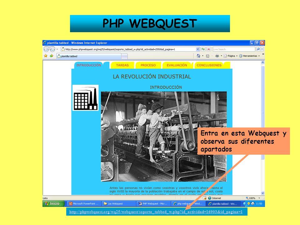 PHP WEBQUEST http://phpwebquest.org/wq25/webquest/soporte_tabbed_w.php?id_actividad=16903&id_pagina=1 Entra en esta Webquest y observa sus diferentes