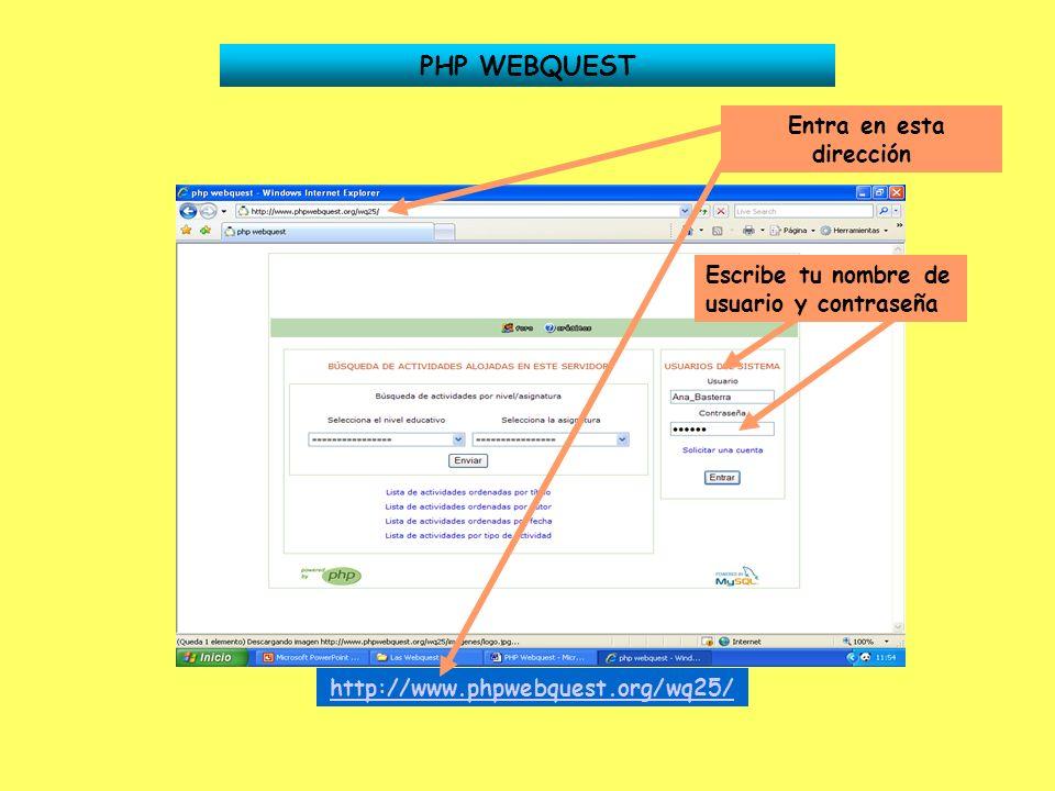PHP WEBQUEST Entra en esta dirección Escribe tu nombre de usuario y contraseña http://www.phpwebquest.org/wq25/