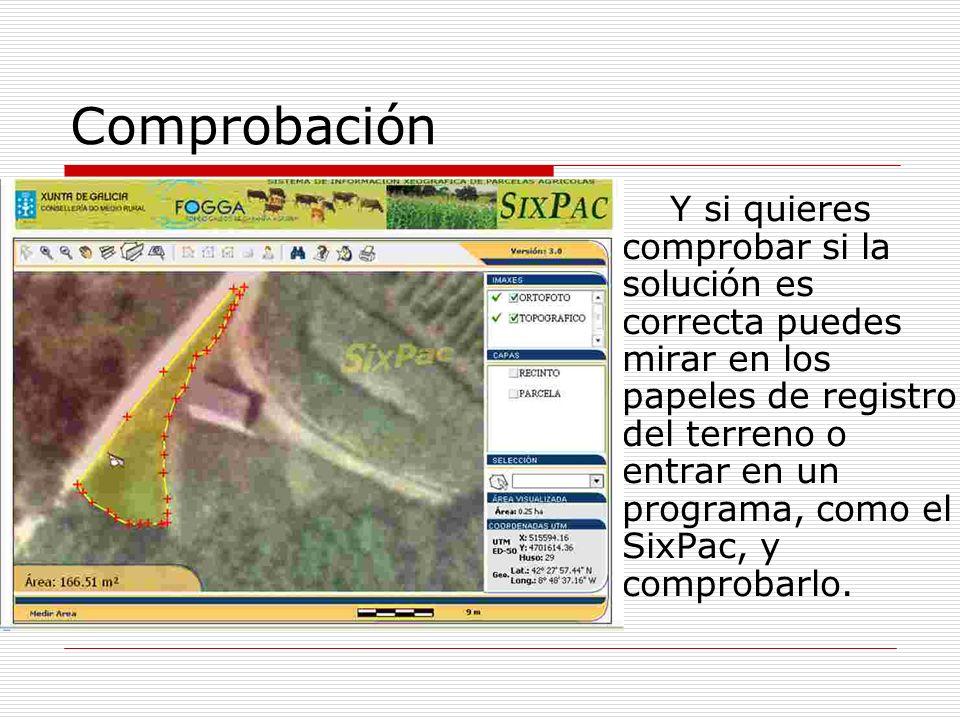 Comprobación Y si quieres comprobar si la solución es correcta puedes mirar en los papeles de registro del terreno o entrar en un programa, como el SixPac, y comprobarlo.