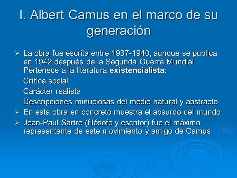I. Albert Camus en el marco de su generación La obra fue escrita entre 1937-1940, aunque se publica en 1942 después de la Segunda Guerra Mundial. Pert