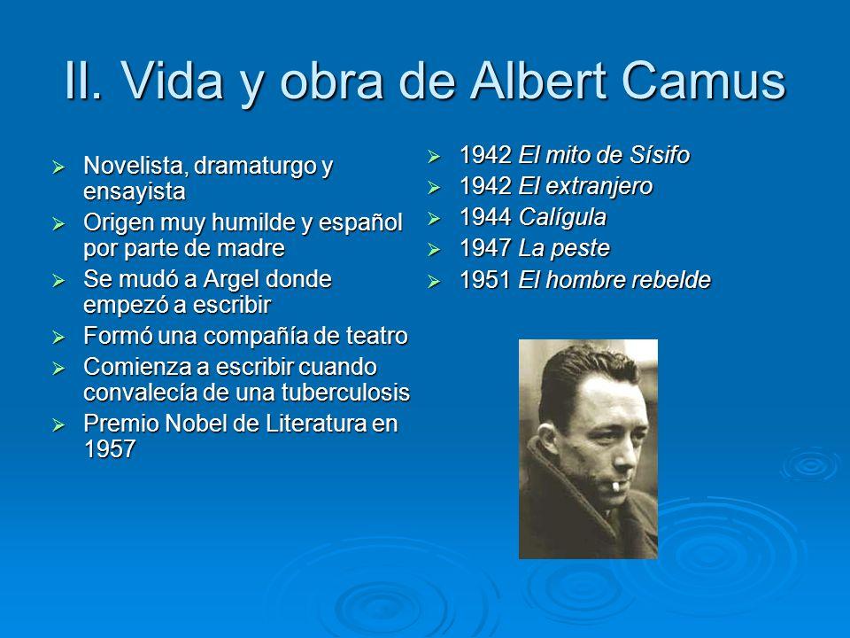II. Vida y obra de Albert Camus Novelista, dramaturgo y ensayista Novelista, dramaturgo y ensayista Origen muy humilde y español por parte de madre Or