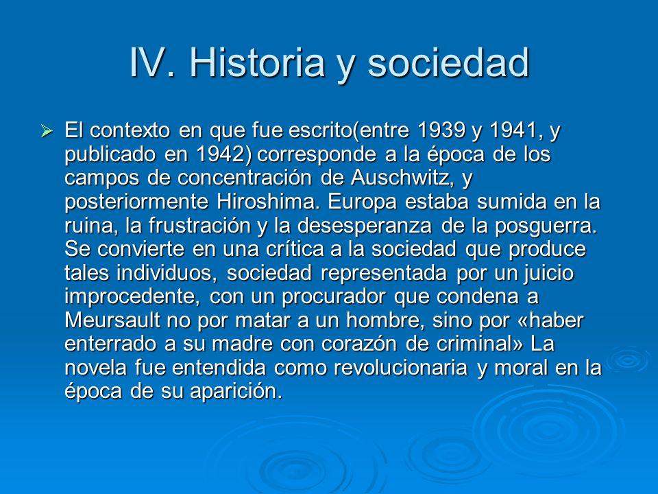 IV. Historia y sociedad El contexto en que fue escrito(entre 1939 y 1941, y publicado en 1942) corresponde a la época de los campos de concentración d