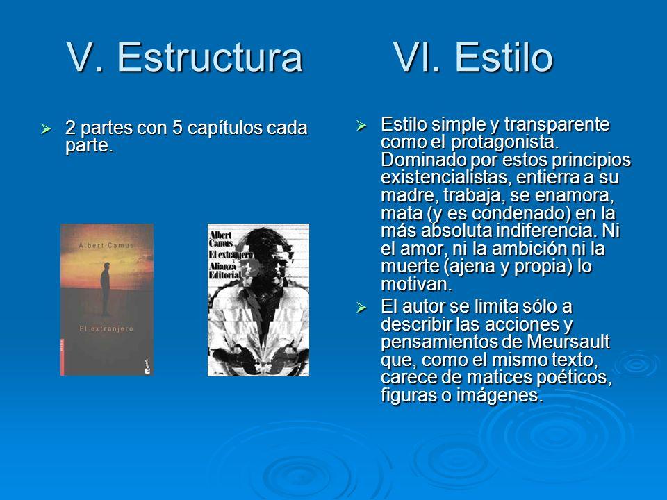 V. Estructura VI. Estilo 2 partes con 5 capítulos cada parte. 2 partes con 5 capítulos cada parte. Estilo simple y transparente como el protagonista.