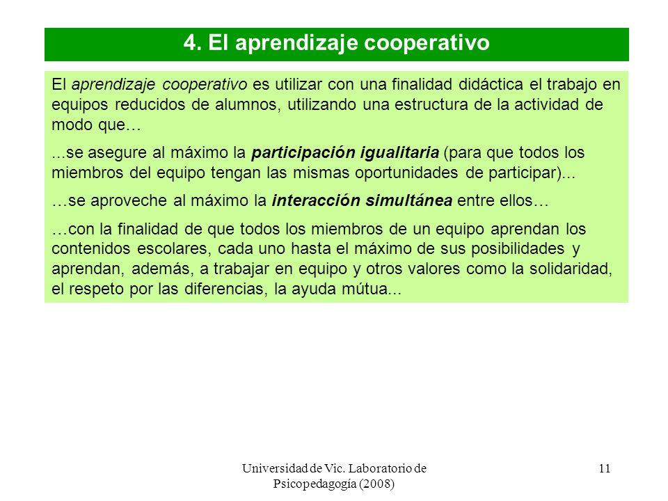 Universidad de Vic. Laboratorio de Psicopedagogía (2008) 10 El grado de cooperatividad indica en qué medida podemos decir que un equipo –y el conjunto