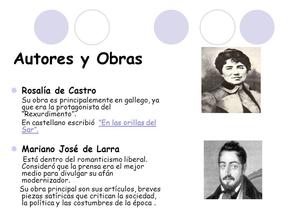 Autores y Obras Rosalía de Castro Su obra es principalemente en gallego, ya que era la protagonista del Rexurdimento. En castellano escribió En las or