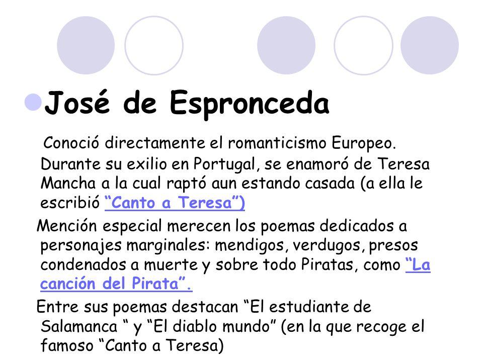 José de Espronceda Conoció directamente el romanticismo Europeo. Durante su exilio en Portugal, se enamoró de Teresa Mancha a la cual raptó aun estand