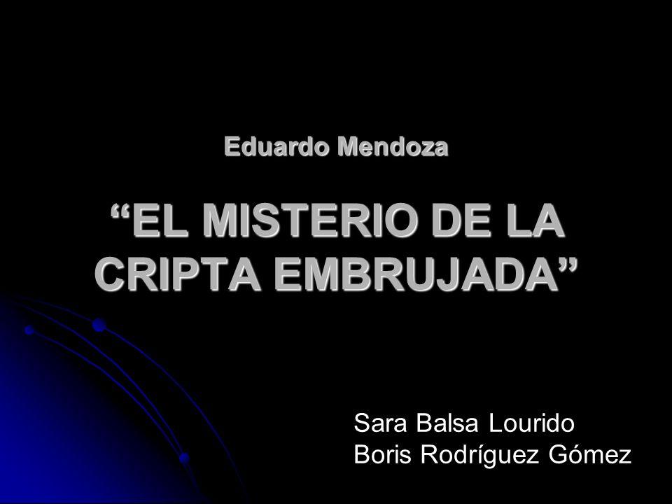 EL MISTERIO DE LA CRIPTA EMBRUJADA Eduardo Mendoza Sara Balsa Lourido Boris Rodríguez Gómez