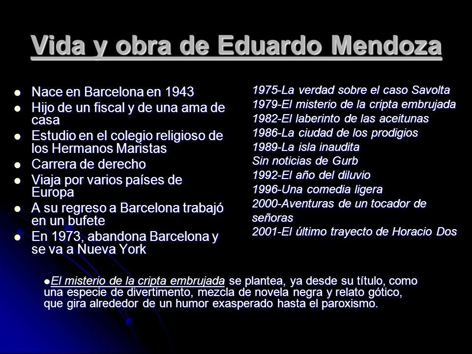 Vida y obra de Eduardo Mendoza Nace en Barcelona en 1943 Nace en Barcelona en 1943 Hijo de un fiscal y de una ama de casa Hijo de un fiscal y de una a