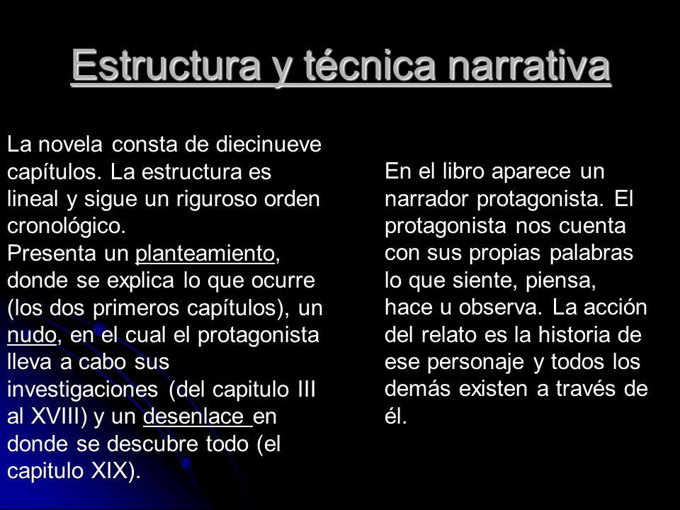 Estructura y técnica narrativa La novela consta de diecinueve capítulos. La estructura es lineal y sigue un riguroso orden cronológico. Presenta un pl