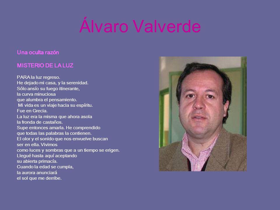 Álvaro Valverde Una oculta razón MISTERIO DE LA LUZ PARA la luz regreso. He dejado mi casa, y la serenidad. Sólo ansío su fuego itinerante, la curva m