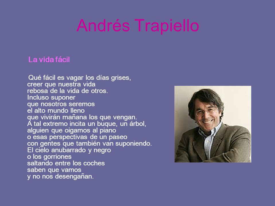 Andrés Trapiello La vida fácil Qué fácil es vagar los días grises, creer que nuestra vida rebosa de la vida de otros. Incluso suponer que nosotros ser