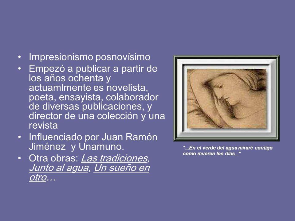 Impresionismo posnovísimo Empezó a publicar a partir de los años ochenta y actuamlmente es novelista, poeta, ensayista, colaborador de diversas public