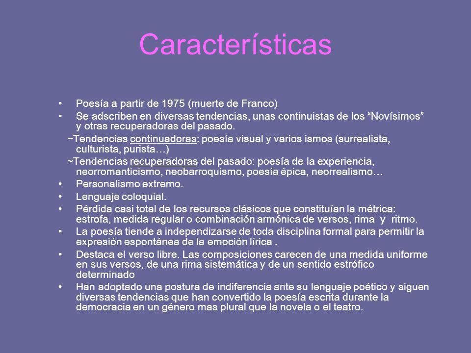Características Poesía a partir de 1975 (muerte de Franco) Se adscriben en diversas tendencias, unas continuistas de los Novísimos y otras recuperador