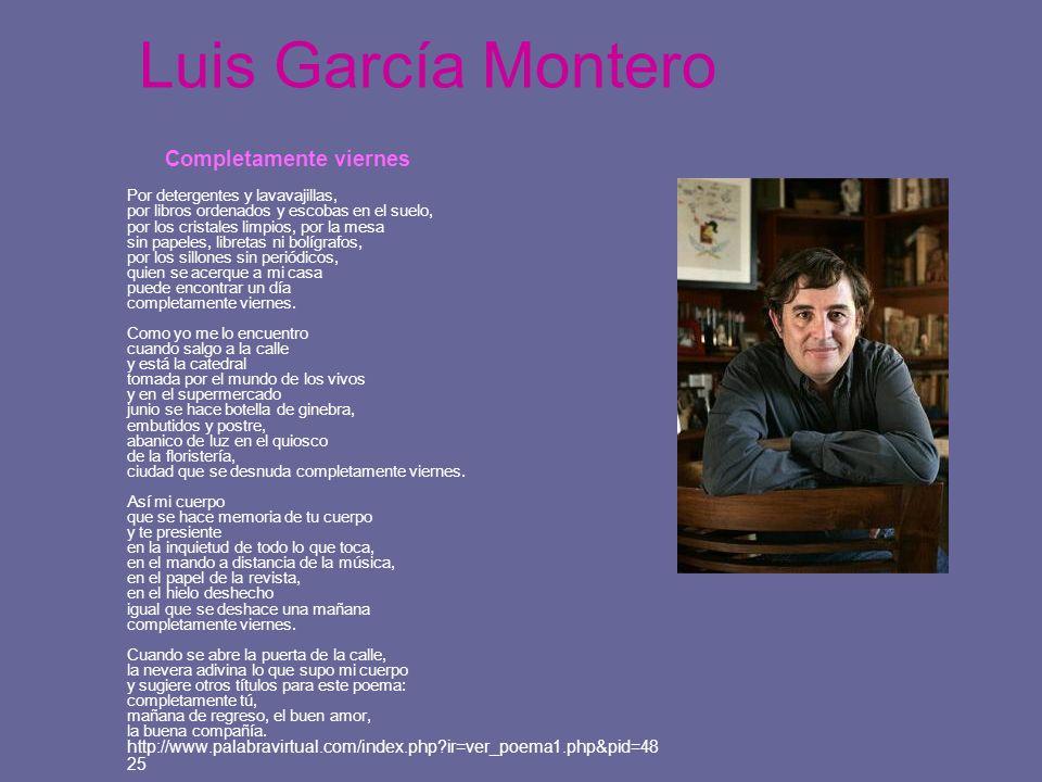 Luis García Montero Completamente viernes Por detergentes y lavavajillas, por libros ordenados y escobas en el suelo, por los cristales limpios, por l
