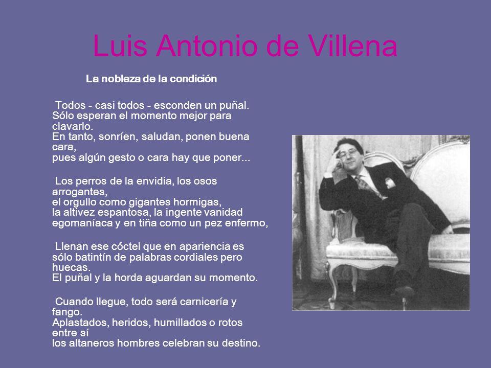 Luis Antonio de Villena La nobleza de la condición Todos - casi todos - esconden un puñal. Sólo esperan el momento mejor para clavarlo. En tanto, sonr