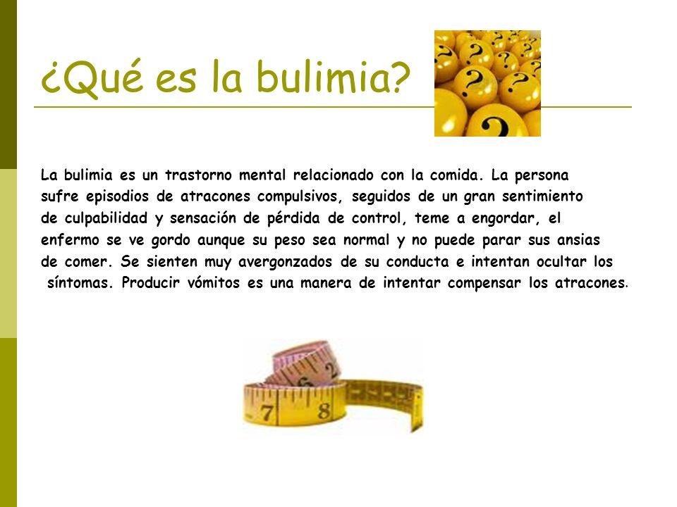 ¿Qué es la bulimia? La bulimia es un trastorno mental relacionado con la comida. La persona sufre episodios de atracones compulsivos, seguidos de un g