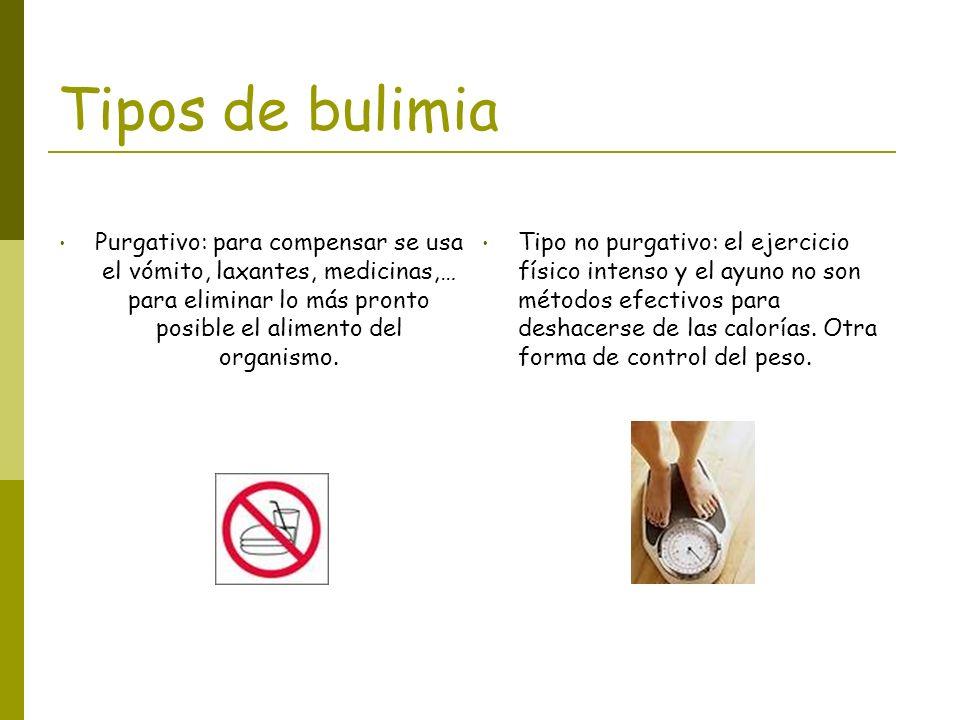 Tipos de bulimia Purgativo: para compensar se usa el vómito, laxantes, medicinas,… para eliminar lo más pronto posible el alimento del organismo. Tipo