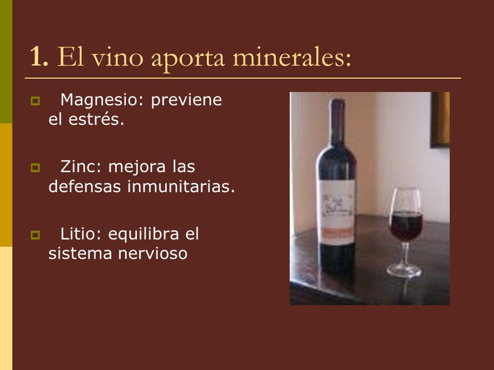 1. El vino aporta minerales: Magnesio: previene el estrés. Zinc: mejora las defensas inmunitarias. Litio: equilibra el sistema nervioso