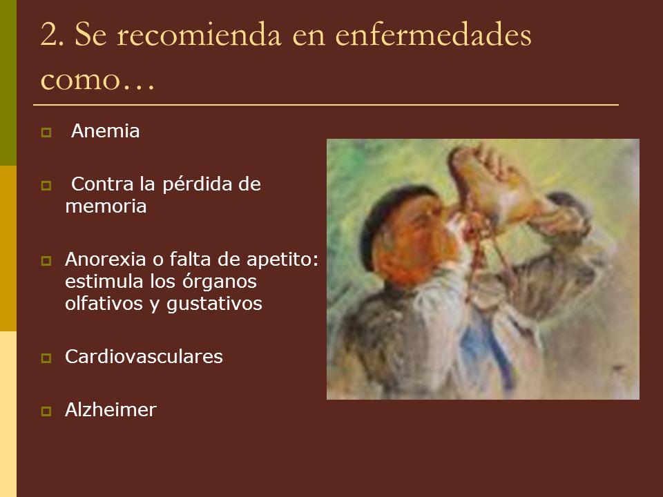 2. Se recomienda en enfermedades como… Anemia Contra la pérdida de memoria Anorexia o falta de apetito: estimula los órganos olfativos y gustativos Ca