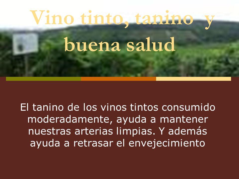 Vino tinto, tanino y buena salud El tanino de los vinos tintos consumido moderadamente, ayuda a mantener nuestras arterias limpias. Y además ayuda a r