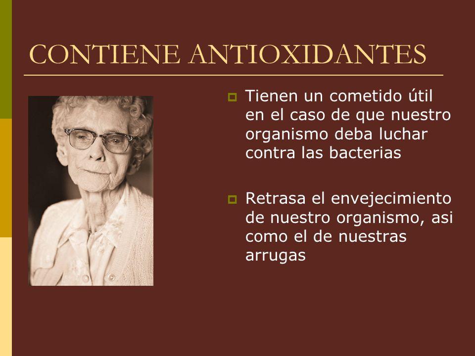 CONTIENE ANTIOXIDANTES Tienen un cometido útil en el caso de que nuestro organismo deba luchar contra las bacterias Retrasa el envejecimiento de nuest