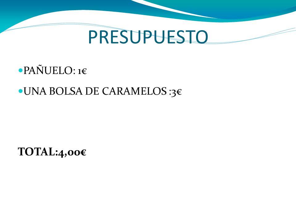 PRESUPUESTO PAÑUELO: 1 UNA BOLSA DE CARAMELOS :3 TOTAL:4,00