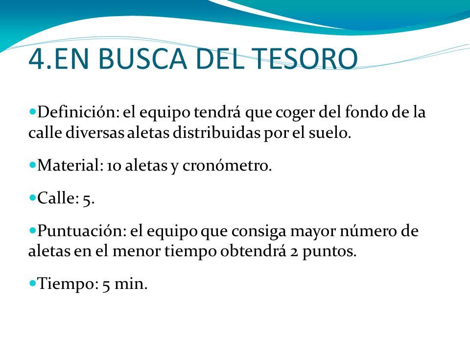 4.EN BUSCA DEL TESORO Definición: el equipo tendrá que coger del fondo de la calle diversas aletas distribuidas por el suelo. Material: 10 aletas y cr