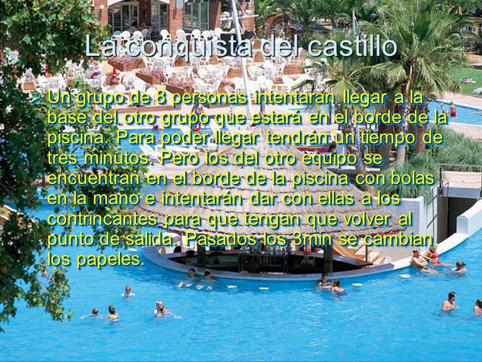 La conquista del castillo Un grupo de 8 personas intentaran llegar a la base del otro grupo que estará en el borde de la piscina. Para poder llegar te