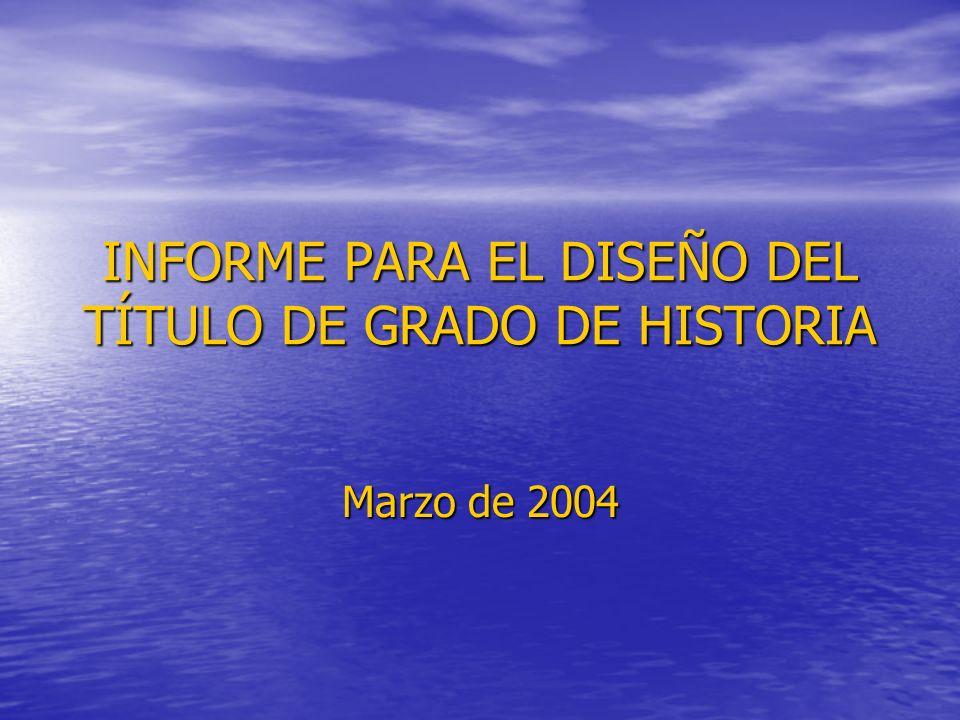 INFORME PARA EL DISEÑO DEL TÍTULO DE GRADO DE HISTORIA Marzo de 2004