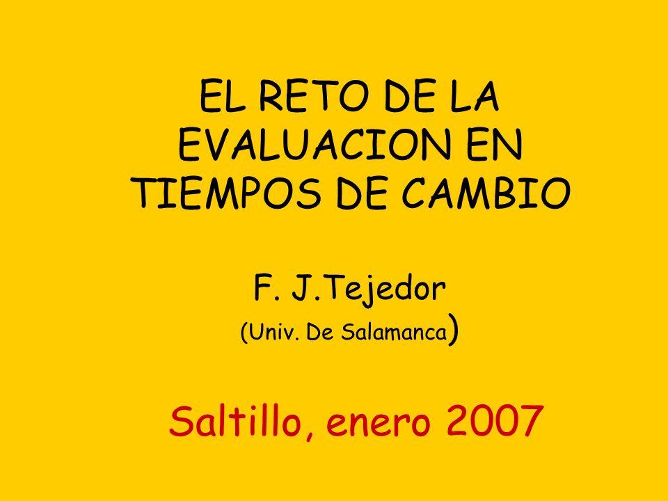 EL RETO DE LA EVALUACION EN TIEMPOS DE CAMBIO F.J.Tejedor (Univ.