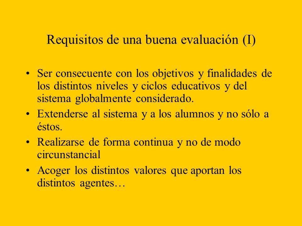 Requisitos de una buena evaluación (I) Ser consecuente con los objetivos y finalidades de los distintos niveles y ciclos educativos y del sistema globalmente considerado.