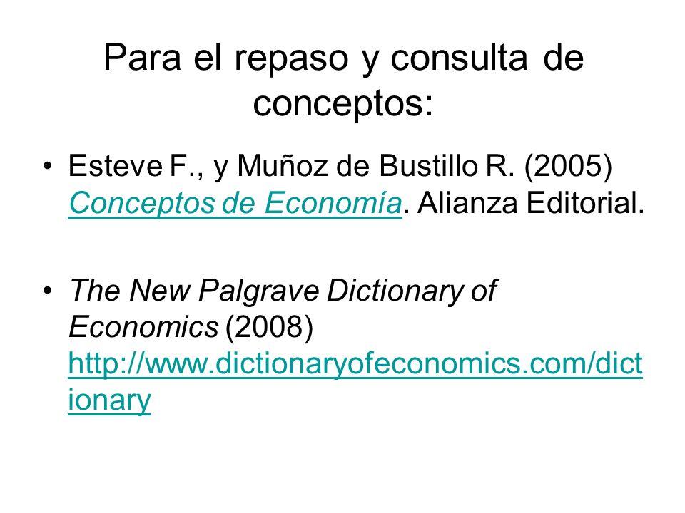 Para el repaso y consulta de conceptos: Esteve F., y Muñoz de Bustillo R. (2005) Conceptos de Economía. Alianza Editorial. Conceptos de Economía The N