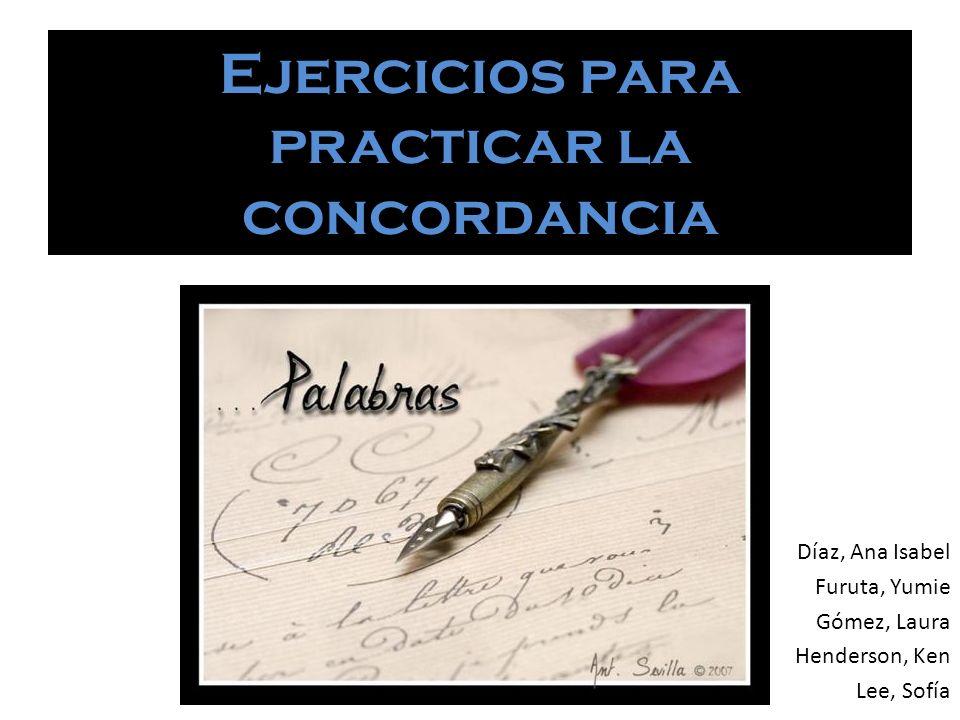 Ejercicios para practicar la concordancia Díaz, Ana Isabel Furuta, Yumie Gómez, Laura Henderson, Ken Lee, Sofía
